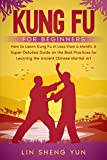 Kung Fu for Beginners: How to Learn Kung Fu in Less than a Month. A Super-detailed Guide on the Best Practices for Learning the Ancient Chinese Martial Art. (English Edition)
