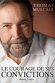 Le courage de ses convictions (French Edition) by [Thomas Mulcair, Michelle Tisseyre]