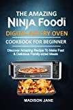 THE AMAZING NINJA FOODI DIGITAL AIR FRY OVEN COOKBOOK FOR BEGINNER: Discover Amazing recipes to make fast & delicious family-sized meals (English Edition)