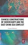 Chinese Constructions of Sovereignty and the East China Sea Conflict (Politics in Asia)