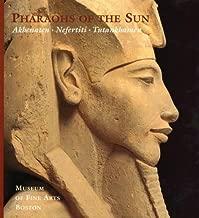Pharaohs of the Sun: Akhenaten, Nefertiti, Tutankhamen