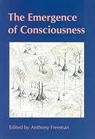 Emergence of Consciousness (Journal of Consciousness Studies)