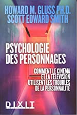 Psychologie des personnages - Comment le cinéma et la télévision utilisent les troubles de la personnalité de Howard M. Gluss