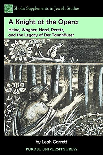 A Knight at the Opera: Heine, Wagner, Herzl, Peretz, and the Legacy of Der Tannhäuser (Shofar Supplements in Jewish Studies) (English Edition)