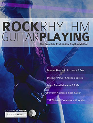 Rock Rhythm Guitar Playing: The Complete Guitar to Mastering Rock Rhythm Guitar (Play Rock Guitar Book 2) (English Edition)