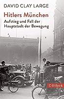 Hitlers Muenchen: Aufstieg und Fall der Hauptstadt der Bewegung