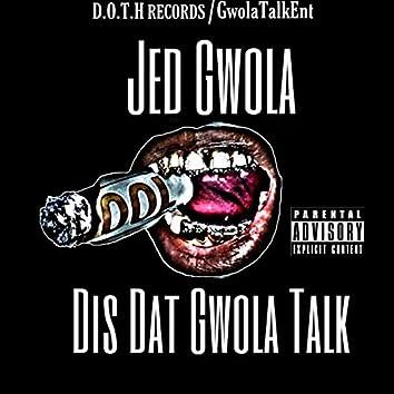 Dis Dat Gwola Talk