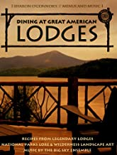 Dining at Great American Lodges: Recipes From Legendary Lodges, National Park Lore, Landscape Art, Music by the Big Sky Ensemble (Sharon O'Connor's Menus and Music)