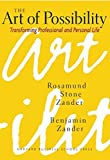 The Art of Possibility: Transforming Professional and Personal Life 1st edition by Zander, Rosamund Stone, Zander, Benjamin (2000) Hardcover