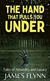The Hand That Pulls You Under: Tales of Absurdity and Lunacy (English Edition)