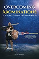 Overcoming Abominations: How to live Godly in this present world