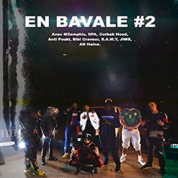 En Bavale #2 (feat. Dpa, Corbak Hood, Anti Pouki, Bibi Craveur, S.A.M.Y, Jims & AD Haine)