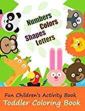 Toddler Coloring Book Numbers Colors Shapes Letters: Fun Children Activity Book for Toddlers and Kids Ages 2, 3, 4 & 5