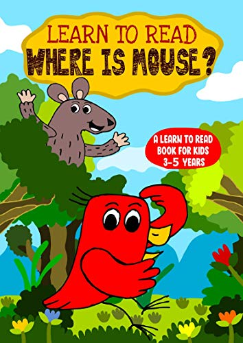 Learn to Read : Where is Mouse? - A Learn to Read Book for Kids 3-5 Years: An early reading book for kindergarten kids and preschoolers (Learn to Read Happy Bird 3) (English Edition)