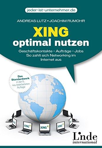 Xing optimal nutzen: Geschäftskontakte - Aufträge - Jobs. So zahlt sich Networking im Internet aus von Andreas Lutz (26. Februar 2013) Broschiert