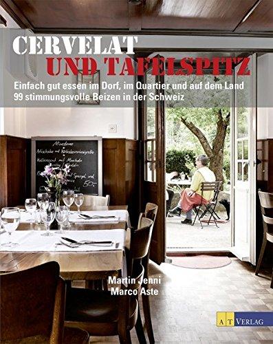 Cervelat und Tafelspitz: Einfach gut essen im Dorf, im Quartier und auf dem Land 99 stimmungsvolle Beizen in der Schweiz
