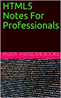 HTML5 Notes For Professionals Front Cover