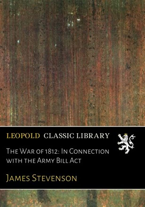 羽勉強する貨物The War of 1812: In Connection with the Army Bill Act