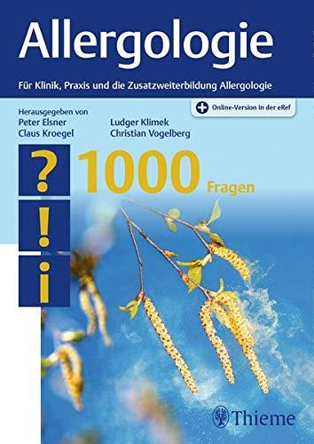Allergologie - 1000 Fragen: Für Klinik, Praxis und die Zusatzweiterbildung Allergologie