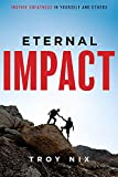 Eternal Impact: Inspire Greatness In Yourself And Others
