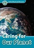 Oxford Read And Discover Caring For Our Planet (Pap (Oxford Read and Discover, Level 6)