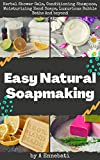 Easy Natural Soapmaking: Herbal Shower Gels, Conditioning Shampoos, Moisturizing Hand Soap...
