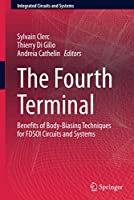 The Fourth Terminal: Benefits of Body-Biasing Techniques for FDSOI Circuits and Systems (Integrated Circuits and Systems)