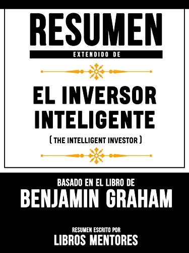 Resumen Extendido De El Inversor Inteligente The Intelligent Investor Basado En El Libro De Benjamin Graham Spanish Edition Ebook Mentores Libros Amazon Nl Kindle Store