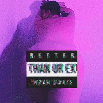 Better Than Ur Ex