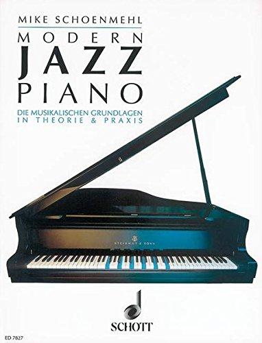 Modern Jazz Piano: Die musikalischen Grundlagen in Theorie und Praxis. Klavier.: Die musikalischen Grundlagen in Theorie und Praxis. Klavier. Lehrbuch.