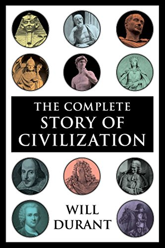 The Complete Story of Civilization: Our Oriental Heritage, Life of Greece, Caesar and Christ, Age of Faith, Renaissance, Age of Reason Begins, Age of Louis ... Revolution, Age of Napoleon, Reformation