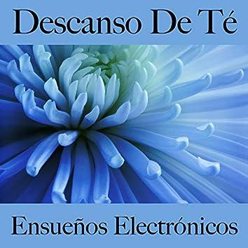 Descanso De Té: Ensueños Electrónicos - La Mejor Música Para Relajarse
