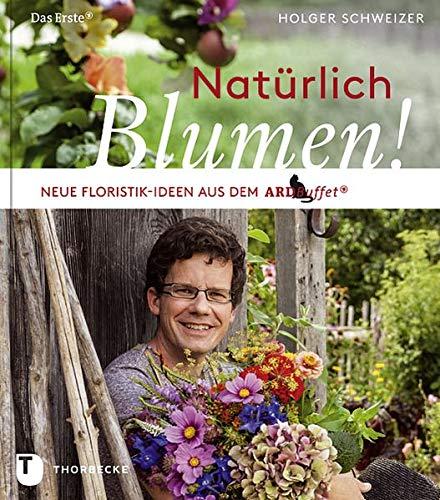 Natürlich Blumen!: Neue Floristik-Ideen aus dem ARD Buffet