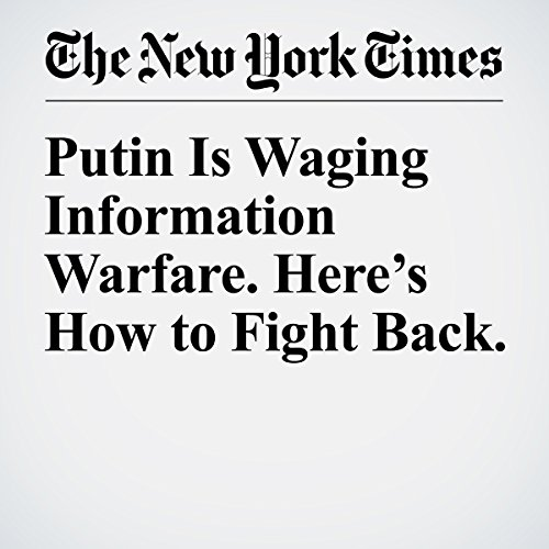 Putin Is Waging Information Warfare. Here's How to Fight Back. audiobook cover art