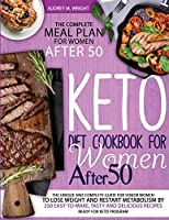 Keto Diet Cookbook For Women After 50: The Unique and Complete Guide For Senior Women To Lose Weight And Restart Metabolism by 250 Easy-to-Make, Tasty and Delicious Recipes Ready For Keto Program