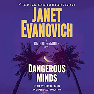 Dangerous Minds     A Knight and Moon Novel              By:                                                                                                                                 Janet Evanovich                               Narrated by:                                                                                                                                 Lorelei King                      Length: 6 hrs and 44 mins     1,291 ratings     Overall 4.3