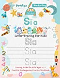 Sia Letter Tracing for Kids: Personalized Name Primary Tracing Book for Kids Ages 3-5 in Preschool (Pre-K) and Kindergarten Learning How to Write ... to Practice Handwriting, Alphabets & Numbers.