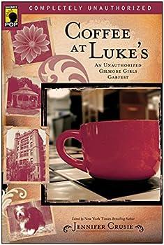 Coffee at Luke s  An Unauthorized Gilmore Girls Gabfest  Smart Pop series
