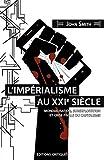 L'Imperialisme au Xxie Siecle. Mondialisation, Sur-Exploitation et Crise Finale du Capitalisme
