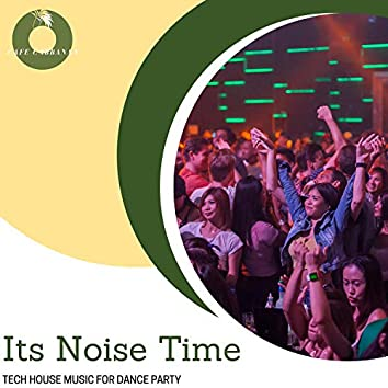 Its Noise Time - Tech House Music For Dance Party