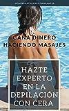 Gana dinero haciendo masajes: Hazte experto en la depilación con cera