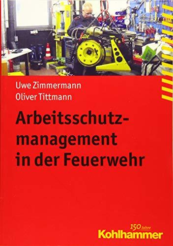 Arbeitsschutzmanagement in der Feuerwehr (Fachbuchreihe Brandschutz)
