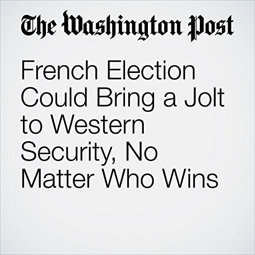 French Election Could Bring a Jolt to Western Security, No Matter Who Wins copertina