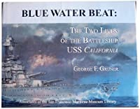Blue Water Beat: The Two Lives of the Battleship Uss California