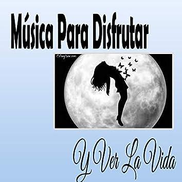 Música para Disfrutar y Ver la Vida