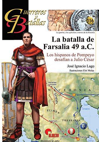 La batalla de Farsalia 49 a.C.: Los hispanos de Pompeyo desafían a Julio César (Guerreros y Batallas)