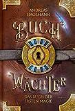 Buchwächter Band 2: Das Buch der ersten Magie