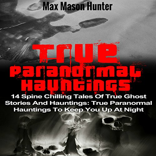 True Paranormal Hauntings     14 Spine Chilling Tales of True Ghost Stories and Hauntings: True Paranormal Hauntings to Keep You up at Night               By:                                                                                                                                 Max Mason Hunter                               Narrated by:                                                                                                                                 Lynn Roberts                      Length: 1 hr and 52 mins     9 ratings     Overall 2.9