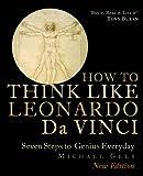 How to Think Like Leonardo Da Vinci: Seven Steps to Genius Everyday
