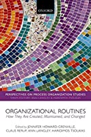 Organizational Routines: How They Are Created, Maintained, and Changed (Perspectives on Process Organization Studies)